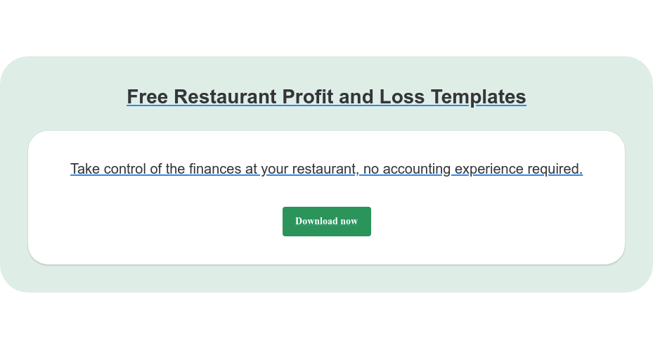Free Restaurant Profit and Loss Templates Take control of the finances at your restaurant, no accounting experience  required.  Download now